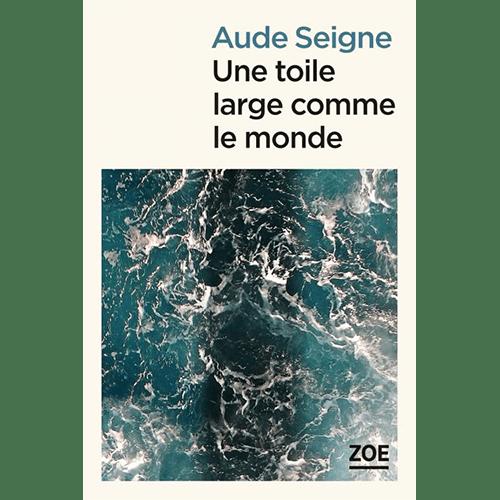 Livre : Une Toile Large Comme Le Monde, Aude Seigne